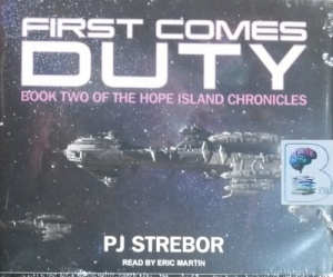First Comes Duty - Book Two of the Hope Island Chronicles written by PJ Strebor performed by Eric Martin on CD (Unabridged)