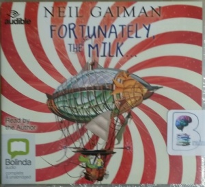 Fortunately, The Milk written by Neil Gaiman performed by Neil Gaiman on CD (Unabridged)