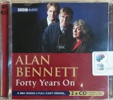 Forty Years On written by Alan Bennett performed by Full Cast Drama on CD (Abridged)