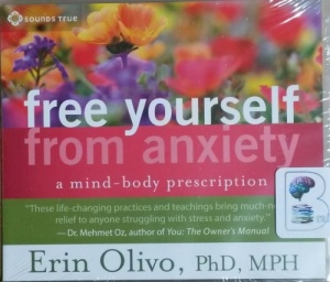 Free Yourself from Anxiety - A Mind-Body Prescription written by Erin Olivo, Phd, MPH performed by Erin Olivo, Phd, MPH on CD (Unabridged)