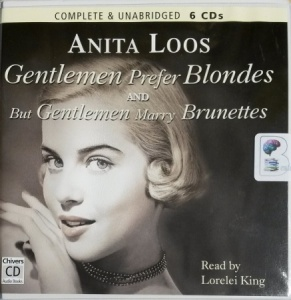 Gentlemen prefer Blondes and but Marry Brunettes written by Anita Loos performed by Lorelei King on CD (Unabridged)
