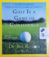 Golf is a Game of Confidence written by Dr. Bob Rotella with Bob Cullen performed by Dr. Bob Rotella on CD (Abridged)