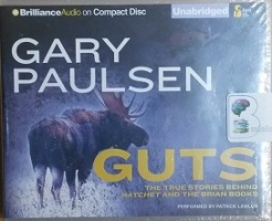 Guts - The True Stories Behind Hatchet and The Brian Books written by Gary Paulsen performed by Patrick Lawlor on CD (Unabridged)