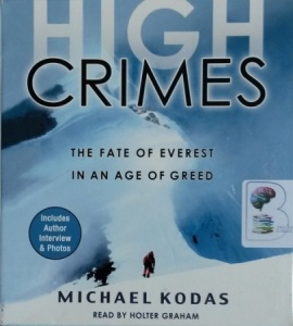 High Crimes - The Fate of Everest in an Age of Greed written by Michael Kodas performed by Holter Graham on CD (Unabridged)