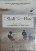 I Shall Not Hate - A Gaza Doctor's Journey on the Road to Peace... written by Dr Izzeldin Abuelaish performed by Patrick Lawlor on MP3 CD (Unabridged)
