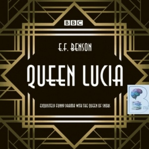 Queen Lucia - BBC Full Cast Drama written by E.F. Benson performed by Barbara Jefford, Jonathan Cecil, Fabia Drake and Jane Wenham on Audio CD (Abridged)