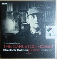 Sherlock Holmes - The Carlton Hobbs Further Collection written by Arthur Conan Doyle performed by Carlton Hobbs and Norman Shelley on CD (Abridged)