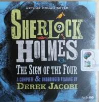 Sherlock Holmes The Sign of the Four written by Arthur Conan Doyle performed by Derek Jacobi on CD (Unabridged)