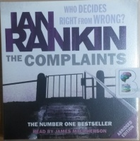 The Complaints written by Ian Rankin performed by James MacPherson on CD (Abridged)