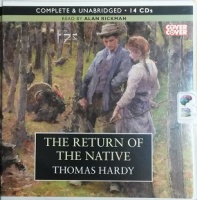 The Return of the Native written by Thomas Hardy performed by Alan Rickman on CD (Unabridged)
