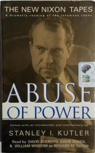 Abuse of Power written by Stanley I. Kutler performed by David Ackroyd, David Dukes and William Windom on Cassette (Unabridged)