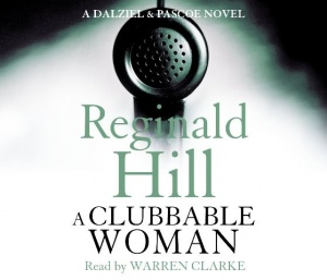 A Clubbable Woman written by Reginald Hill performed by Warren Clarke on CD (Abridged)