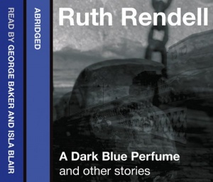 A Dark Blue Perfume and Other Stories written by Ruth Rendell performed by George Baker on CD (Abridged)