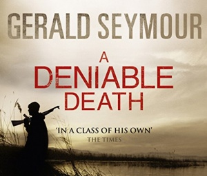A Deniable Death written by Gerald Seymour performed by Rupert Degas on CD (Abridged)