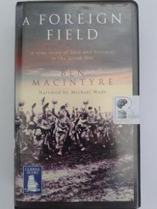 A Foreign Field written by Ben MacIntyre performed by Michael Wade on Cassette (Unabridged)