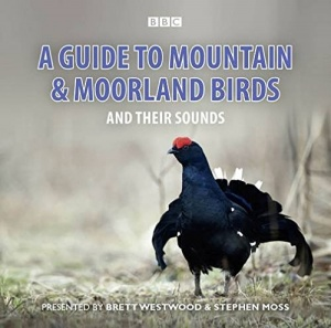 A Guide to Mountain and Moorland Birds written by Various performed by Brett Westwood and Stephen Moss on CD (Abridged)