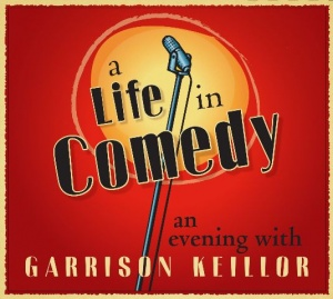 A Life in Comedy - An Evening with Garrison Keillor written by Garrison Keillor performed by Garrison Keillor on CD (Abridged)