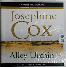 Alley Urchin written by Josephine Cox performed by Maggie Ollerenshaw on CD (Unabridged)
