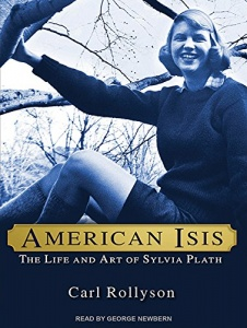 American Isis - The Life and Art of Sylvia Plath written by Carl Rollyson performed by George Newbern on CD (Unabridged)