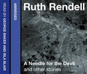 A Needle for the Devil and other stories written by Ruth Rendell performed by George Baker and Isla Blair on CD (Abridged)