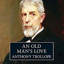 An Old Man's Love written by Anthony Trollope performed by Tony Britton on CD (Unabridged)
