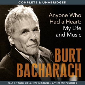 Anyone Who Had a Heart: My Life and Music written by Burt Bacharach performed by Tony Call, Jeff Woodman and Therese Plummer on CD (Unabridged)