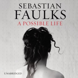 A Possible Life written by Sebastian Faulks performed by Lucy Briers, Rupert Degas and Christian Rodska, Sian Thomas and Samuel West on CD (Unabridged)