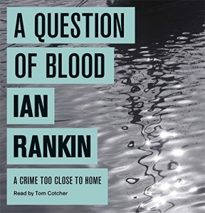 A Question of Blood written by Ian Rankin performed by Tom Cotcher on CD (Unabridged)