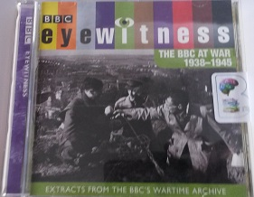Eyewitness - The BBC at War 1938-1945 written by BBC Sound Archive performed by Joanna Bourke and  on CD (Abridged)