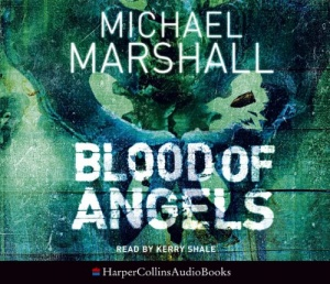 Blood of Angels written by Michael Marshall performed by Kerry Shale  on CD (Abridged)
