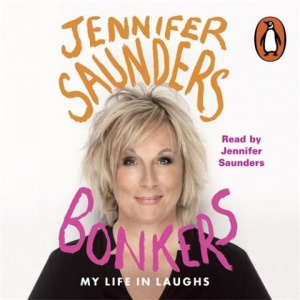 Bonkers - My Life in Laughs written by Jennifer Saunders performed by Jennifer Saunders on CD (Unabridged)