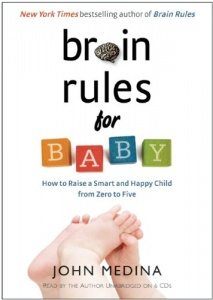 Brain Rules for Baby written by John Medina performed by John Medina on CD (Unabridged)