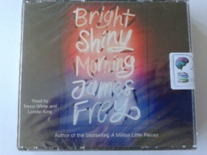 Bright Shiny Morning written by James Frey performed by Trevor White and Lorelei King on CD (Abridged)