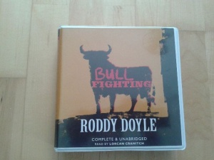 Bullfighting written by Roddy Doyle performed by Lorcan Cranitch on CD (Unabridged)