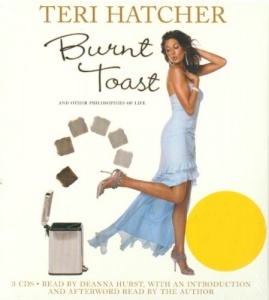 Burnt Toast and other Philosophies of Life written by Teri Hatcher performed by Deanna Hurst and Teri Hatcher on CD (Abridged)