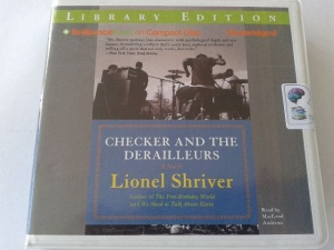 Checker and the Derailleurs written by Lionel Shriver performed by MacLeod Andrews on CD (Unabridged)