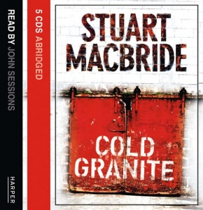 Cold Granite written by Stuart MacBride performed by John Sessions on CD (Abridged)