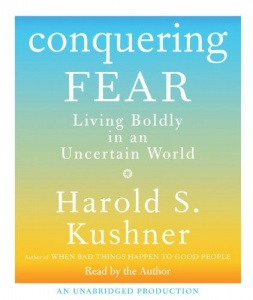 Conquering Fear - Living Boldly in an Uncertain World written by Harold S. Kushner performed by Harold S. Kushner on CD (Unabridged)