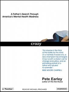 Crazy - A Father's Search Through America's Mental Health Madness written by Pete Earley performed by Michael Prichard on CD (Unabridged)