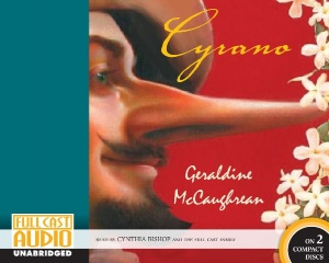 Cyrano written by Geraldine McCaughrean performed by Cynthia Bishop and Full Cast Audio Cast on CD (Abridged)