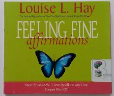 Feeling Fine Affirmations written by Louise L. Hay performed by Louise L. Hay on CD (Unabridged)