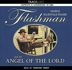 Flashman and the Angel of the Lord written by George MacDonald Fraser performed by Timothy West on CD (Unabridged)