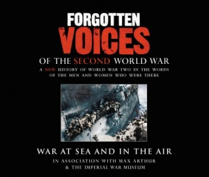 Forgotten Voices of the Second World War - War at Sea and in the Air written by Max Arthur performed by Timothy West and Various Second World War Survivors on CD (Abridged)