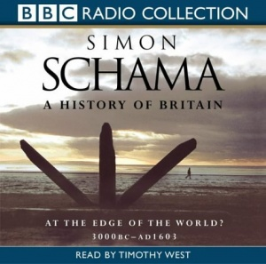 A History of Britain - At The Edge of the World? 3000BC-AD1603 written by Simon Schama performed by Timothy West on CD (Abridged)