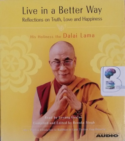 Live in a Better Way - Reflections on Truth, Love and Happiness written by  Dalai Lama performed by Losang Gyatso on CD (Abridged)