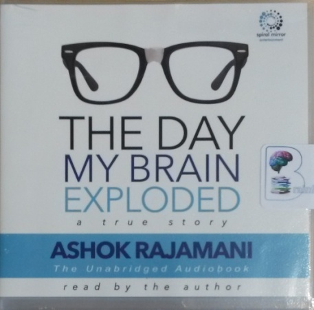 The Day My Brain Exploded - A True Story written by Ashok Rajamani  performed by Ashok Rajamani on CD (Unabridged)