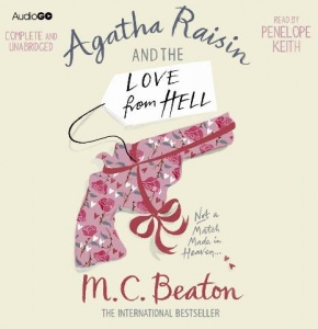Agatha Raisin and the Love from Hell written by M.C. Beaton performed by Penelope Keith on CD (Unabridged)
