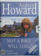 Not a Bird will Sing written by Audrey Howard performed by Carole Boyd on Cassette (Unabridged)