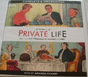 A History of Private Life written by Amanda Vickery performed by Amanda Vickery on CD (Unabridged)