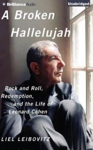 A Broken Hallelujah - Rock and Roll, Redemption, and the Life of Leonard Cohen written by Liel Leibovitz performed by Liel Leibovitz on CD (Unabridged)
